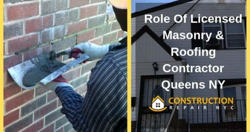 Role Of Licensed Masonry & Roofing Contractor Queens NY